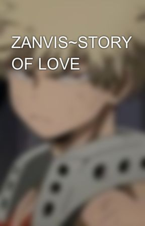 ZANVIS~STORY OF LOVE💖 by Zaneashipper