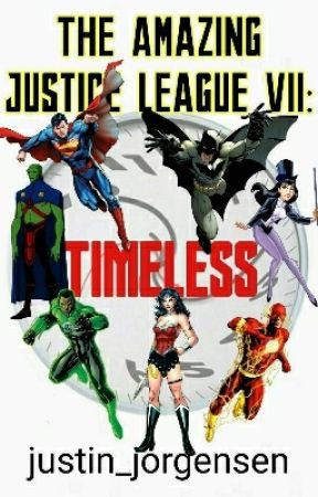 The Amazing Justice League VII: Timeless by justin_jorgensen