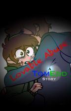 Lovable Abuse - A TomEdd Story - High School AU by EddyGoldie