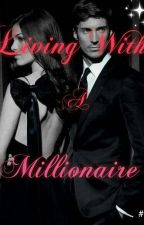 Living with a millionaire. by AriannaAlexander12