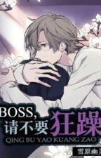 [Hoàn][ĐM] Boss! Xin đừng nóng nảy! by DyyDyy1