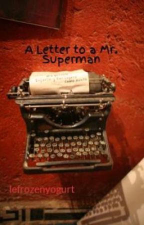 A Letter to a Mr. Superman by lefrozenyogurt
