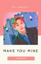 Make You Mine || Mark Lee [MOVED] by Tzennieee
