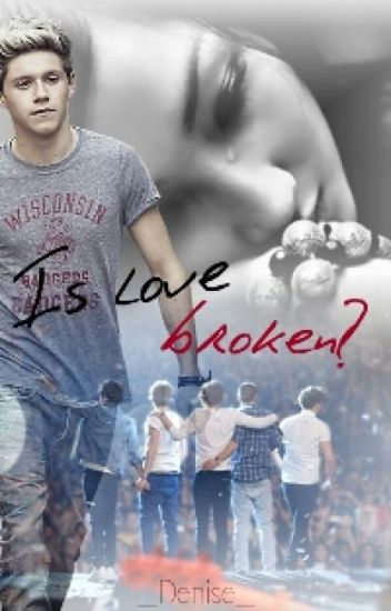 Is love broken? (Niall Horan FF)