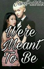 Were Meant To Be by JamPatotiee