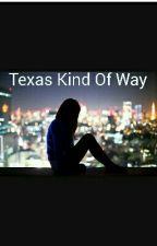 Texas kind of way by kalieyjakel