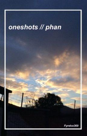 Oneshots // Phan by FyreIce369