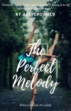 The Perfect Melody by addictogold