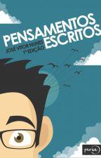 Pensamentos Escritos - José Vitor Nunes by JosVitorNunes