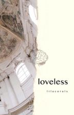 Loveless by lilacorals