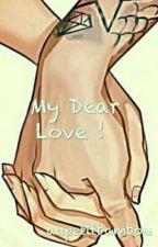 My Dear Love ![✔] by LazyCrazyPanda