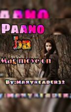 Paano ba mag Move on by maryreader32