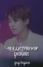 Bulletproof Desire by DeaBranch