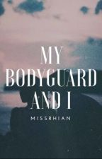 My Bodyguard and I by missrhian