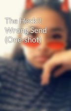 The Heck!! Wrong Send (One-shot) by DANJErousGirl