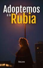 ¡Adoptemos a la Rubia!|Editando|#Wattys2018 by BaLuna2