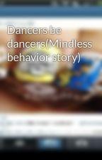 Dancers be dancers(Mindless behavior story) by dopefreshtacoss