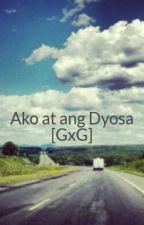 Ako at ang Dyosa [GxG] by pulangmakata