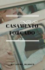Casamento Forçado by Layne_Blanco