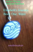 Avatar The Last Airbender fanfic- Elizabeth's Journey- Book One; Water by natalieisepic56