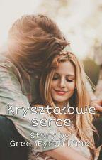 ✔ Kryształowe Serce by GreenEyeGirl1996
