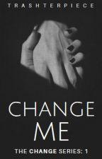 Change me by trashterpiece