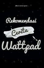 Recomendasi Cerita Wattpad by auliasyipaa
